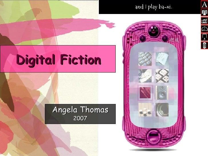 Digital Fiction Angela Thomas 2007