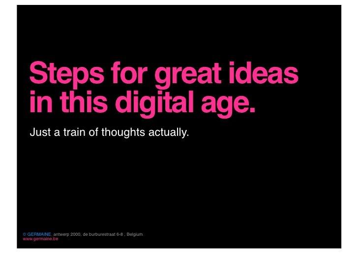 Steps for great ideas   in this digital age.    Just a train of thoughts actually.     © GERMAINE, antwerp 2000, de burbur...