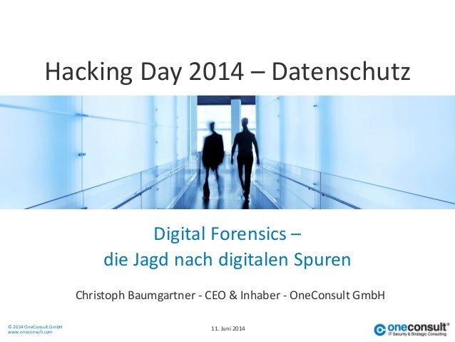 © 2014 OneConsult GmbH www.oneconsult.com Digital Forensics – Christoph Baumgartner - CEO & Inhaber - OneConsult GmbH Hack...