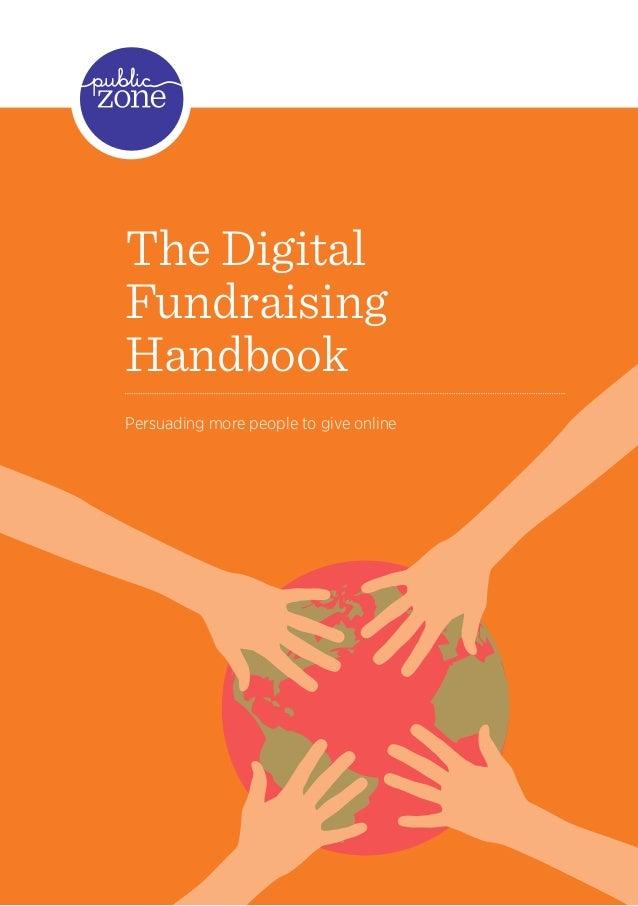 The DigitalFundraisingHandbookPersuading more people to give online                                        1