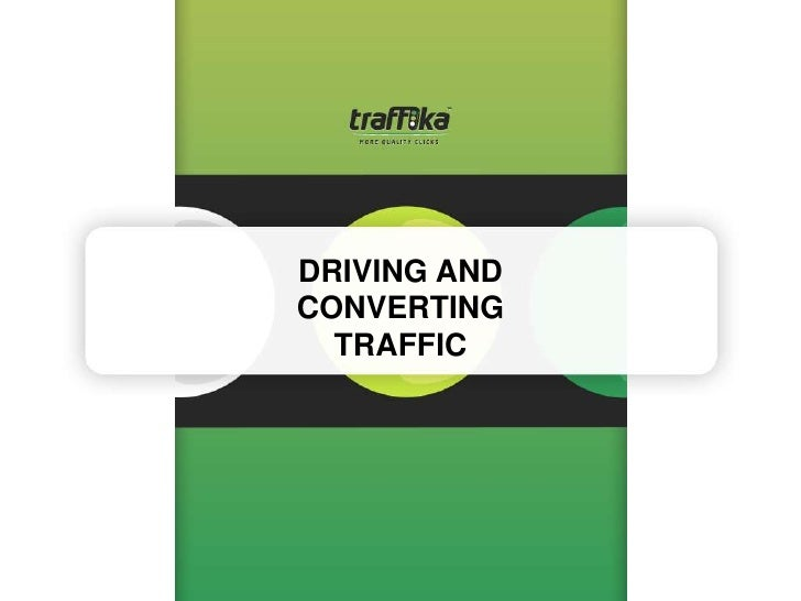 DRIVING AND CONVERTING TRAFFIC<br />