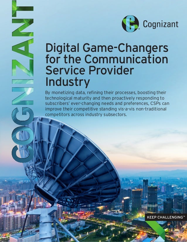 Digital Game-Changers for the Communication Service Provider Industry By monetizing data, refining their processes, boosti...