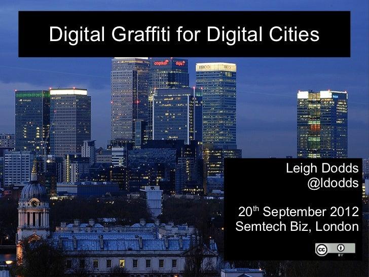 Digital Graffiti for Digital Cities                               Leigh Dodds                                   @ldodds   ...