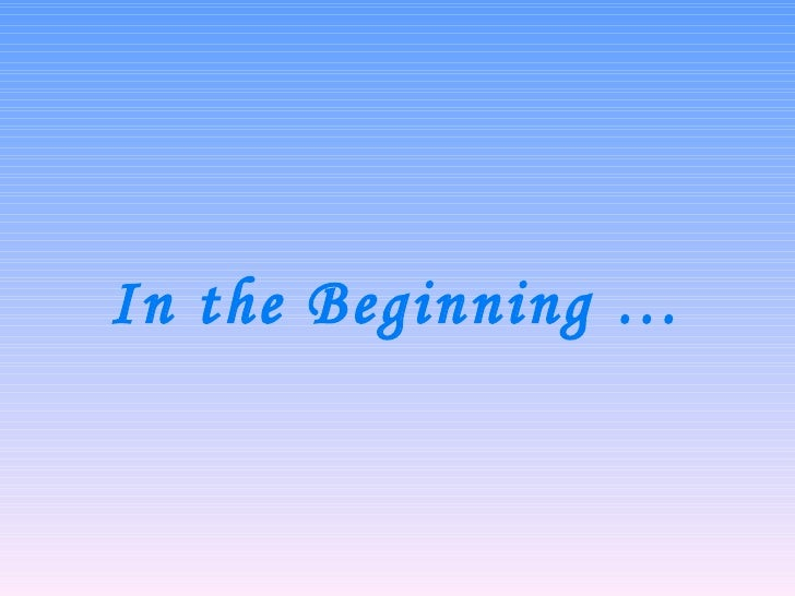 In the Beginning …