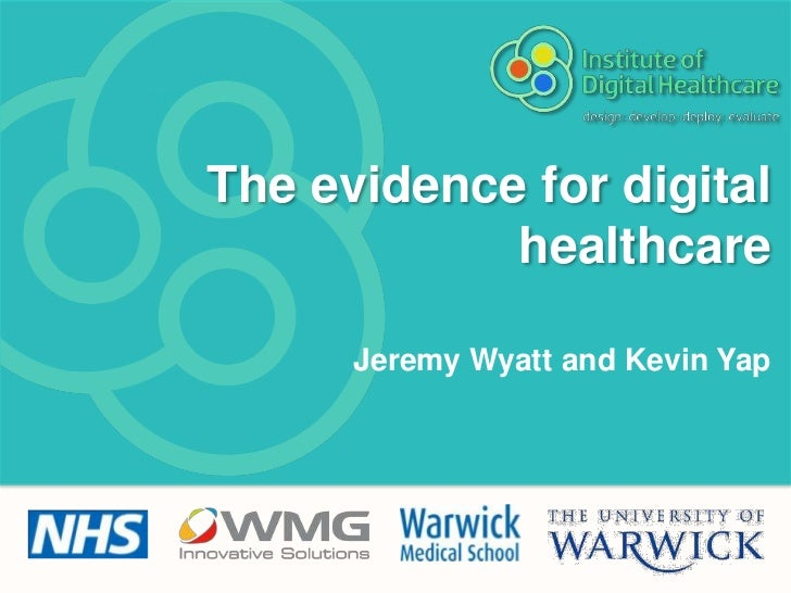 The evidence for digital            healthcare      Jeremy Wyatt and Kevin Yap