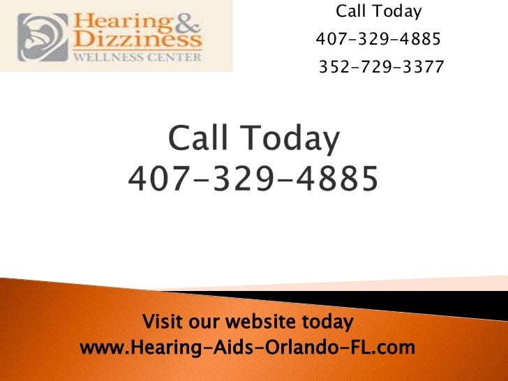 Call Today<br />407-329-4885<br /> 352-729-3377<br />Call Today407-329-4885<br />Visit our website today<br />www.Hearing-...