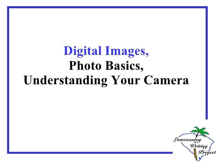 Digital Images, Photo Basics, Understanding Your Camera