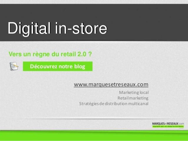 www.marquesetreseaux.comDigital in-storeMarketinglocalRetailmarketingStratégiesdedistribution multicanalVers un règne du r...