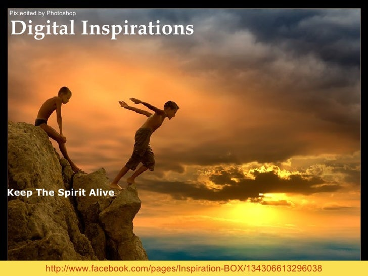 http://www.facebook.com/pages/Inspiration-BOX/134306613296038 Digital Inspirations  Keep The Spirit Alive Pix edited by Ph...