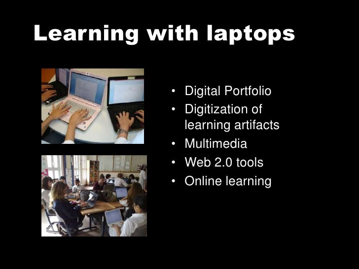 Learning with laptops             • Digital Portfolio            • Digitization of              learning artifacts        ...