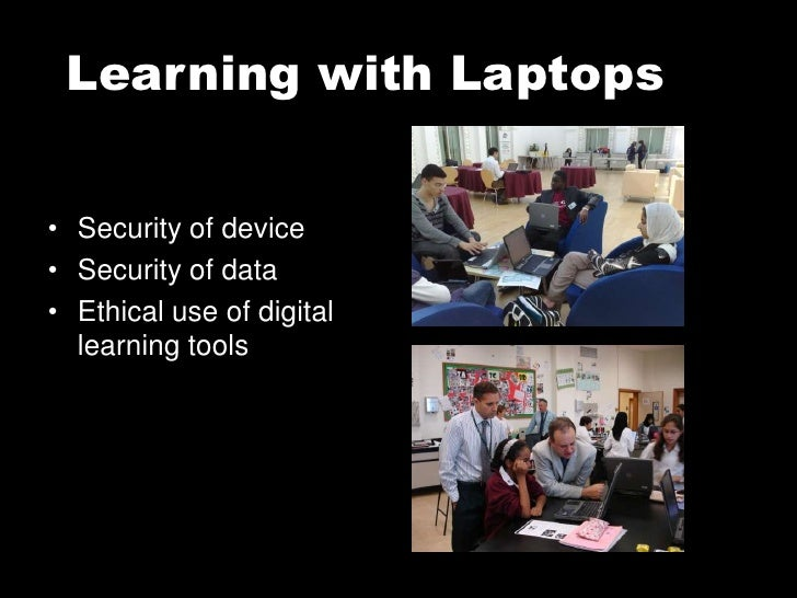 Learning with Laptops   • Security of device • Security of data • Ethical use of digital   learning tools