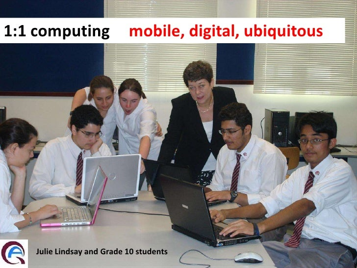 1:1 computing -- mobile, digital, ubiquitous     Qatar Academy – E-Learning For Life         Julie Lindsay and Grade 10 st...