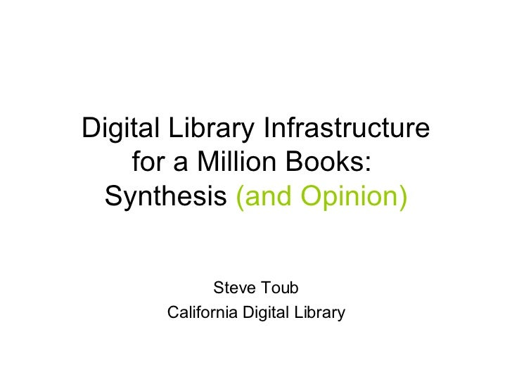 Digital Library Infrastructure for a Million Books:  Synthesis  (and Opinion) Steve Toub California Digital Library