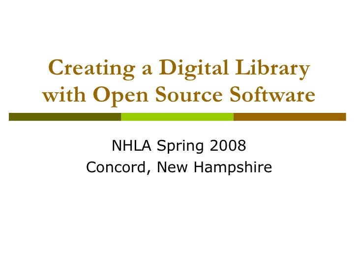 Creating a Digital Library with Open Source Software NHLA Spring 2008 Concord, New Hampshire