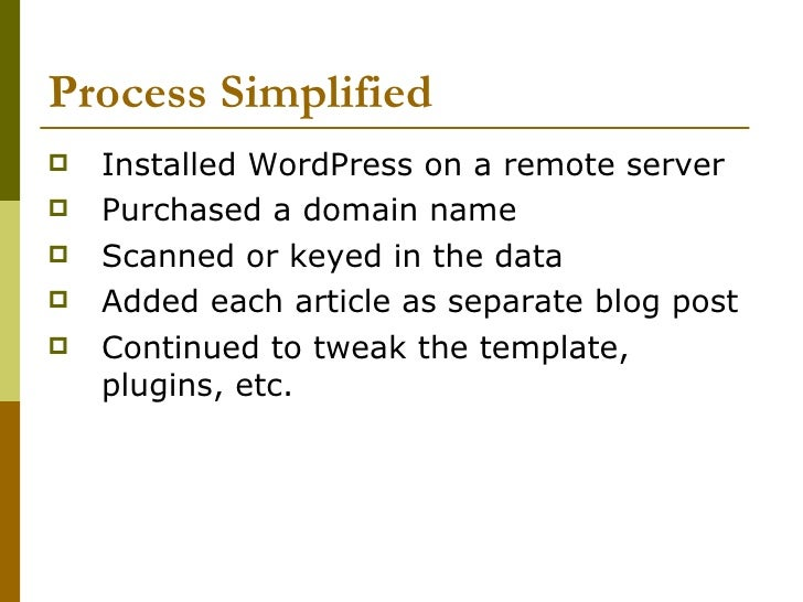 Process Simplified  <ul><li>Installed WordPress on a remote server </li></ul><ul><li>Purchased a domain name </li></ul><ul...