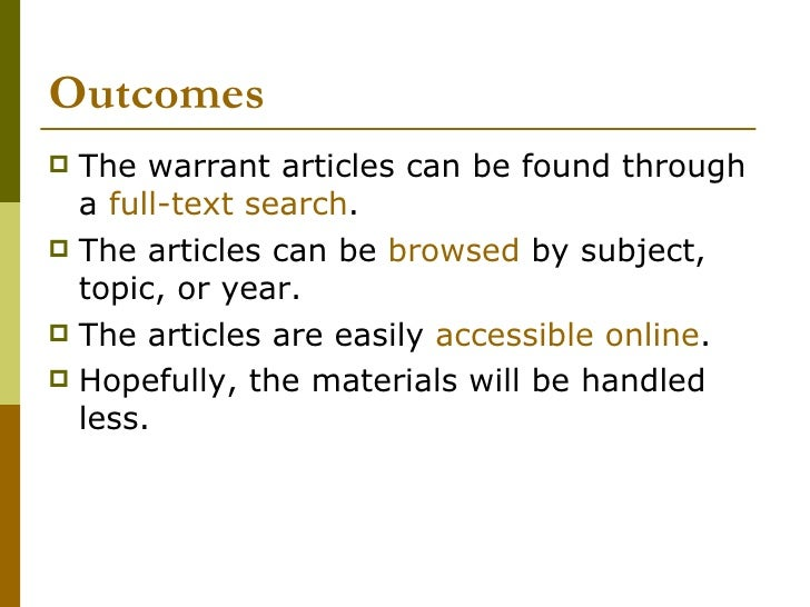 Outcomes <ul><li>The warrant articles can be found through a  full-text search . </li></ul><ul><li>The articles can be  br...