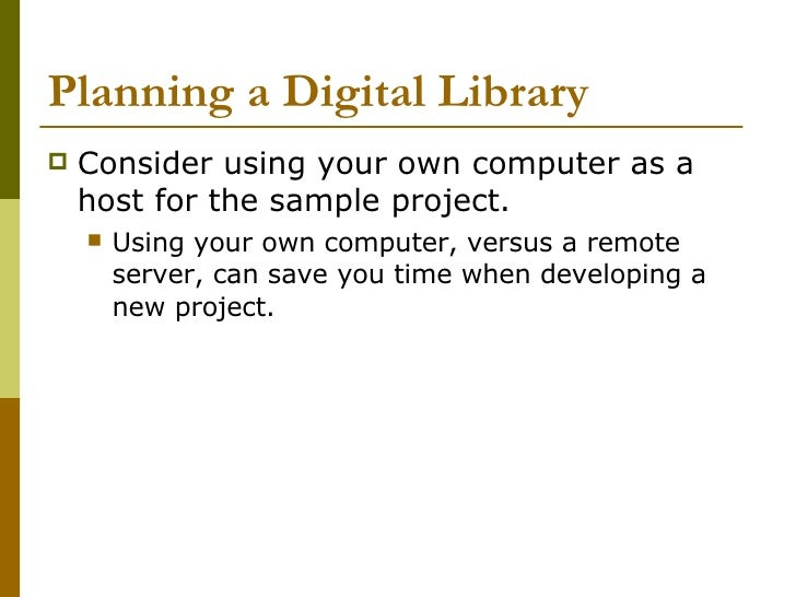 Planning a Digital Library <ul><li>Consider using your own computer as a host for the sample project. </li></ul><ul><ul><l...