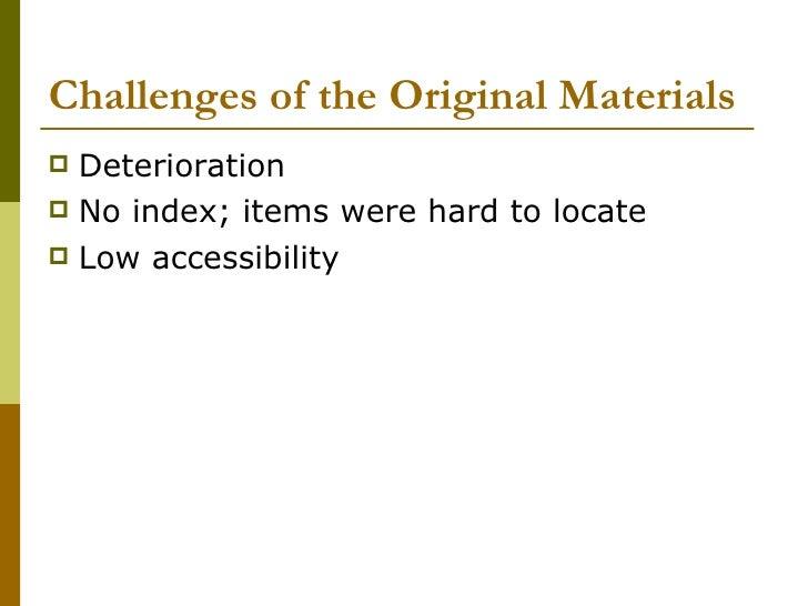 Challenges of the Original Materials <ul><li>Deterioration  </li></ul><ul><li>No index; items were hard to locate </li></u...