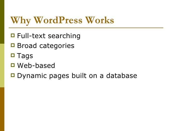 Why WordPress Works <ul><li>Full-text searching </li></ul><ul><li>Broad categories </li></ul><ul><li>Tags </li></ul><ul><l...