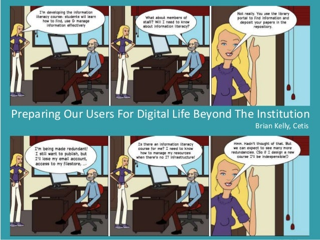 Preparing Our Users For Digital Life Beyond The Institution 1 Preparing Our Users For Digital Life Beyond The Institution ...