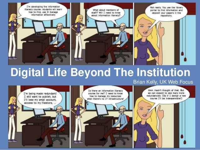 Digital Life Beyond The Institution 1 Digital Life Beyond The Institution Brian Kelly, UK Web Focus