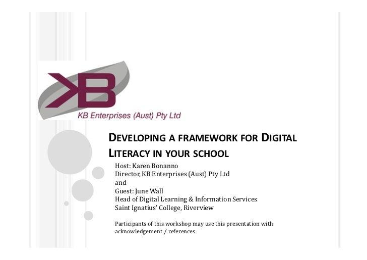 DEVELOPING A FRAMEWORK FOR DIGITALLITERACY IN YOUR SCHOOL Host: Karen Bonanno Director, KB Enterprises (Aust) Pty Ltd and ...