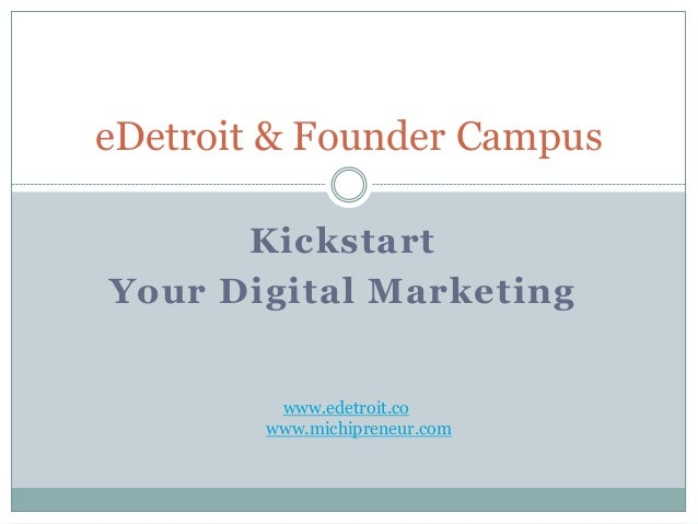 eDetroit & Founder Campus      KickstartYour Digital Marketing         www.edetroit.co        www.michipreneur.com