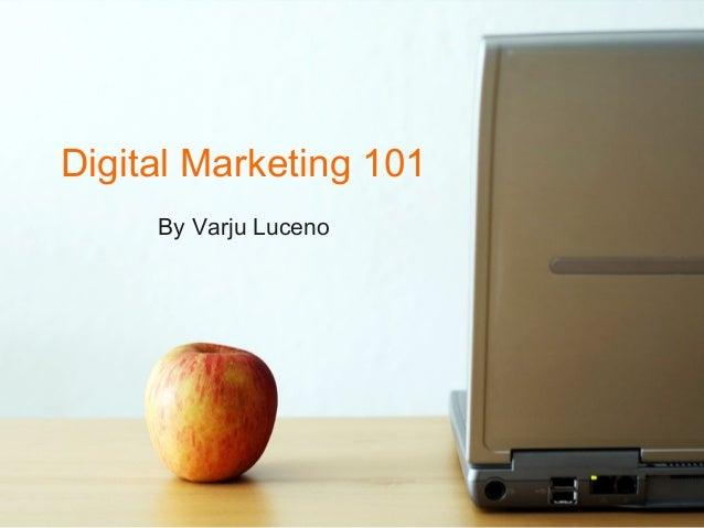 Digital Marketing 101 By Varju Luceno