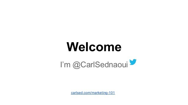 Welcome I'm @CarlSednaoui carlsed.com/marketing-101