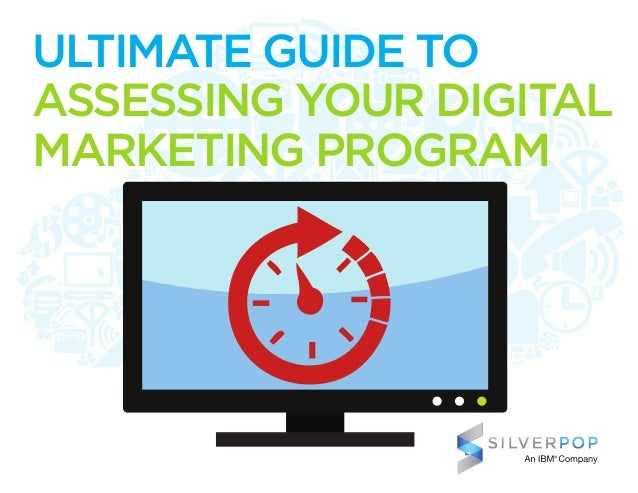 ULTIMATE GUIDE TO ASSESSING YOUR DIGITAL MARKETING PROGRAM