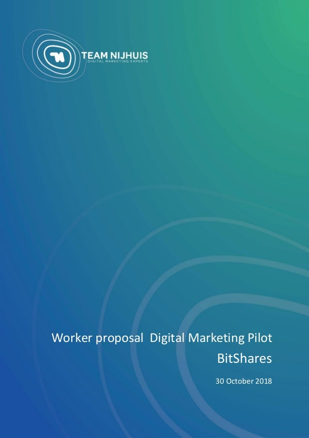 Digital Marketing Pilot BitShares www.teamnijhuis.com Page 1 of 14 Worker proposal Digital Marketing Pilot BitShares 30 Oc...