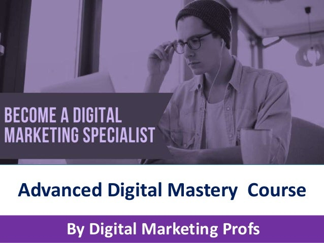 Advanced Digital Mastery Course By Digital Marketing Profs
