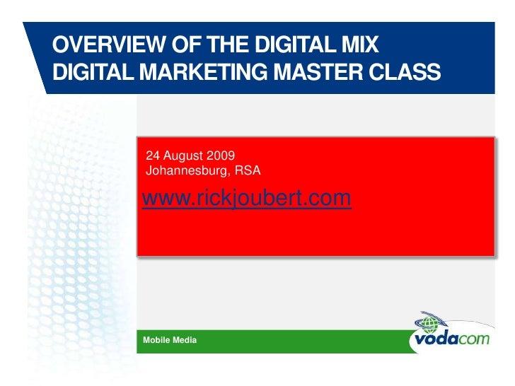 Overview of the DIGITAL MIXDigital marketing master class<br />www.rickjoubert.com<br />24 August 2009<br />Johannesburg, ...