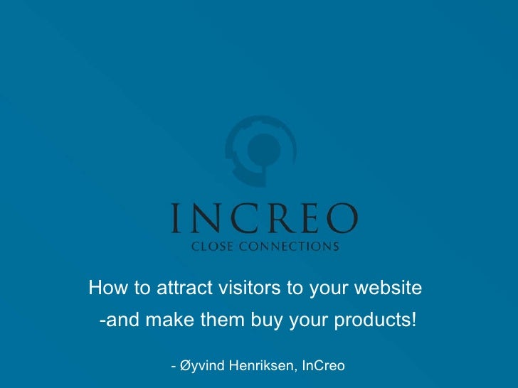 InC <ul><li>How to attract visitors to your website  </li></ul><ul><li>and make them buy your products! </li></ul><ul><li>...