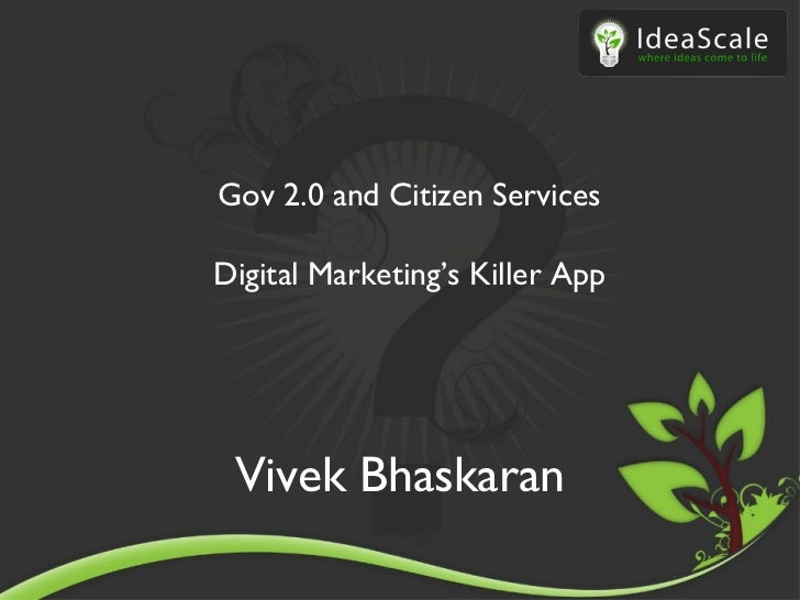 Gov 2.0 and Citizen Services Digital Marketing's Killer App Vivek Bhaskaran