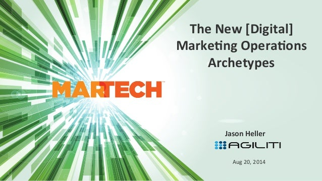 The  New  [Digital]  Marke2ng  Opera2ons  Archetypes  Jason  Heller  1  Aug  20,  2014
