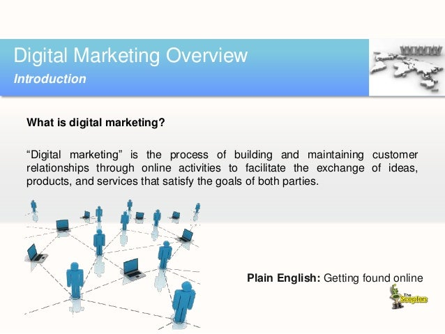 """What is digital marketing? """"Digital marketing"""" is the process of building and maintaining customer relationships through o..."""