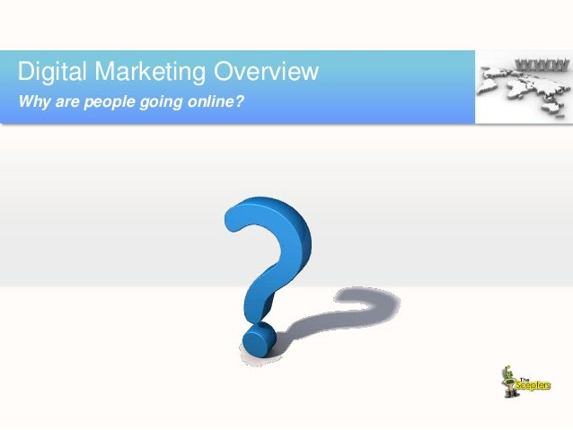 Digital Marketing Overview Why are people going online?