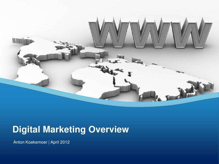 Digital Marketing OverviewAnton Koekemoer | April 2012