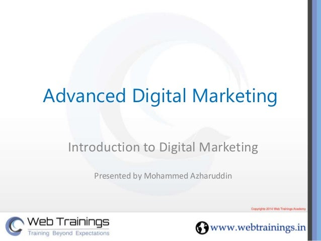 Advanced Digital Marketing Introduction to Digital Marketing Presented by Mohammed Azharuddin