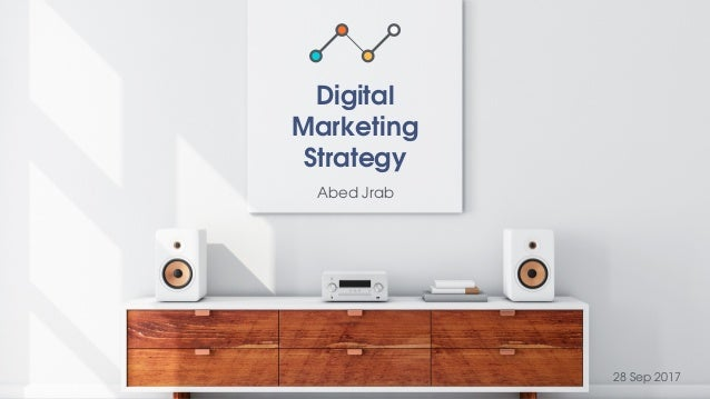 Digital Marketing Strategy Abed Jrab 28 Sep 2017