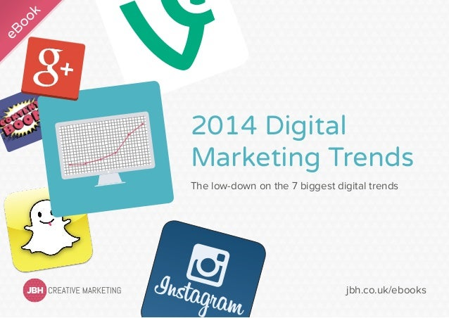 2014 Digital Marketing Trends The low-down on the 7 biggest digital trends  jbh.co.uk/ebooks