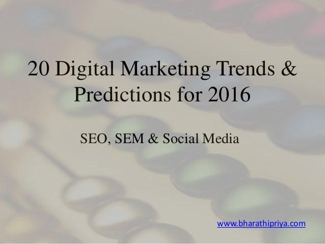 20 Digital Marketing Trends & Predictions for 2016 SEO, SEM & Social Media www.bharathipriya.com