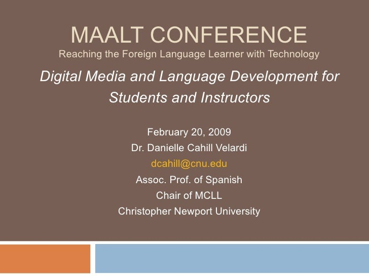 MAALT CONFERENCE Reaching the Foreign Language Learner with Technology <ul><li>Digital Media and Language Development for ...