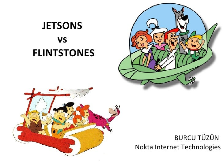 JETSONS  vs  FLINTSTONES BURCU TÜZÜN  Nokta Internet Technologies