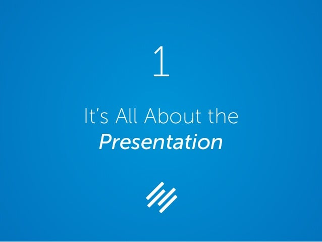 It's All About the Presentation 1