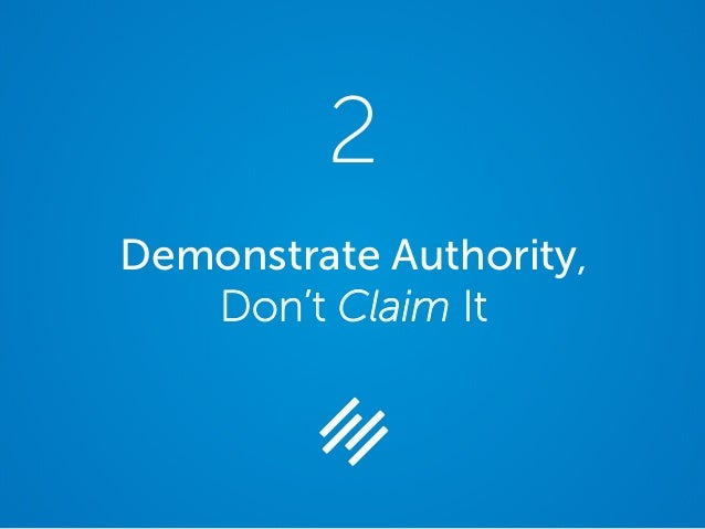 Demonstrate Authority, Don't Claim It 2
