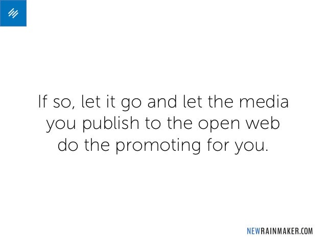 If so, let it go and let the media you publish to the open web do the promoting for you.