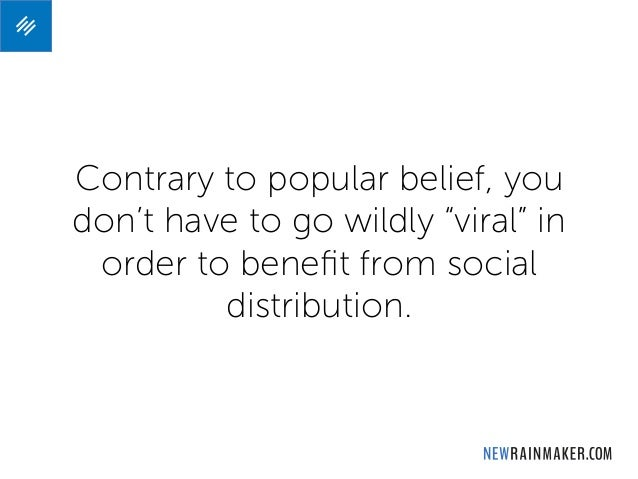 """Contrary to popular belief, you don't have to go wildly """"viral"""" in order to benefit from social distribution."""