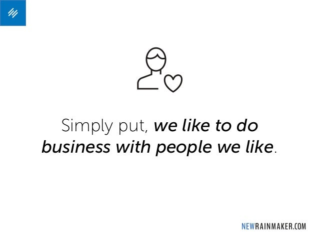 Simply put, we like to do business with people we like.